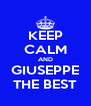 KEEP CALM AND GIUSEPPE THE BEST - Personalised Poster A4 size