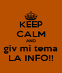 KEEP CALM AND giv mi tema LA INFO!! - Personalised Poster A4 size