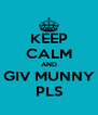 KEEP CALM AND GIV MUNNY PLS - Personalised Poster A4 size
