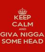 KEEP CALM AND GIVA NIGGA SOME HEAD - Personalised Poster A4 size