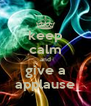 keep calm and give a applause - Personalised Poster A4 size