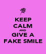 KEEP CALM AND GIVE A FAKE SMILE - Personalised Poster A4 size
