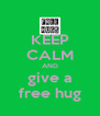 KEEP CALM AND give a free hug - Personalised Poster A4 size