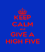 KEEP CALM and GIVE A HIGH FIVE - Personalised Poster A4 size