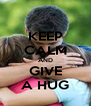 KEEP CALM AND GIVE A HUG - Personalised Poster A4 size