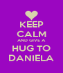 KEEP CALM AND GIVE A HUG TO DANIELA - Personalised Poster A4 size
