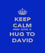 KEEP CALM AND GIVE A HUG TO DAVID - Personalised Poster A4 size