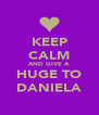 KEEP CALM AND GIVE A HUGE TO DANIELA - Personalised Poster A4 size