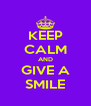 KEEP CALM AND GIVE A SMILE - Personalised Poster A4 size