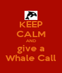 KEEP CALM AND give a Whale Call - Personalised Poster A4 size