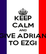 KEEP CALM AND GIVE ADRIAN TO EZGI - Personalised Poster A4 size