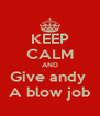 KEEP CALM AND Give andy  A blow job - Personalised Poster A4 size