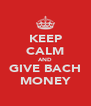 KEEP CALM AND GIVE BACH MONEY - Personalised Poster A4 size