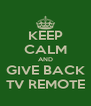 KEEP CALM AND GIVE BACK TV REMOTE - Personalised Poster A4 size