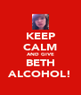 KEEP CALM AND GIVE BETH ALCOHOL! - Personalised Poster A4 size