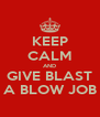 KEEP CALM AND GIVE BLAST A BLOW JOB - Personalised Poster A4 size