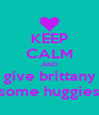 KEEP CALM AND give brittany some huggies - Personalised Poster A4 size