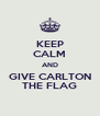 KEEP CALM AND GIVE CARLTON THE FLAG - Personalised Poster A4 size