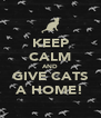 KEEP CALM AND GIVE CATS A HOME! - Personalised Poster A4 size