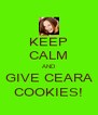 KEEP CALM AND  GIVE CEARA  COOKIES! - Personalised Poster A4 size