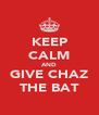 KEEP CALM AND GIVE CHAZ THE BAT - Personalised Poster A4 size