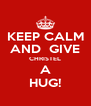 KEEP CALM AND  GIVE CHRISTEL A HUG! - Personalised Poster A4 size