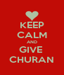 KEEP CALM AND GIVE  CHURAN - Personalised Poster A4 size