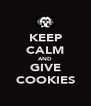 KEEP CALM AND GIVE COOKIES - Personalised Poster A4 size