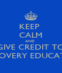 KEEP  CALM AND  GIVE CREDIT TO DISCOVERY EDUCATION - Personalised Poster A4 size