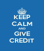 KEEP CALM AND GIVE CREDIT - Personalised Poster A4 size