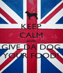 KEEP CALM AND GIVE DA DOG YOUR FOOD! - Personalised Poster A4 size