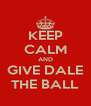 KEEP CALM AND GIVE DALE THE BALL - Personalised Poster A4 size