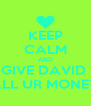 KEEP CALM AND GIVE DAVID  ALL UR MONEY - Personalised Poster A4 size