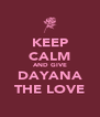 KEEP CALM AND GIVE DAYANA THE LOVE - Personalised Poster A4 size