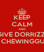 KEEP CALM AND GIVE DORRIZZI A CHEWINGGUM - Personalised Poster A4 size