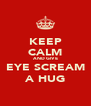 KEEP CALM AND GIVE EYE SCREAM A HUG - Personalised Poster A4 size