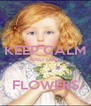 KEEP CALM AND GIVE  FLOWERS - Personalised Poster A4 size