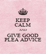 KEEP CALM AND GIVE GOOD PLEA ADVICE - Personalised Poster A4 size