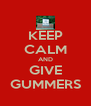 KEEP CALM AND GIVE GUMMERS - Personalised Poster A4 size