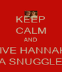 KEEP CALM AND GIVE HANNAH  A SNUGGLE - Personalised Poster A4 size