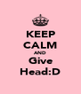 KEEP CALM AND Give Head:D - Personalised Poster A4 size