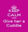 KEEP CALM AND Give her a Cuddle - Personalised Poster A4 size