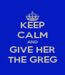KEEP CALM AND GIVE HER THE GREG - Personalised Poster A4 size