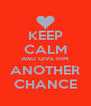 KEEP CALM AND GIVE HIM ANOTHER CHANCE - Personalised Poster A4 size