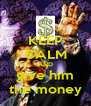 KEEP CALM AND give him the money - Personalised Poster A4 size
