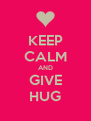 KEEP CALM AND GIVE HUG - Personalised Poster A4 size
