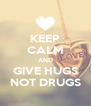 KEEP CALM AND GIVE HUGS NOT DRUGS - Personalised Poster A4 size
