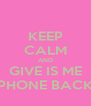 KEEP CALM AND GIVE IS ME PHONE BACK - Personalised Poster A4 size