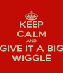 KEEP CALM AND GIVE IT A BIG WIGGLE - Personalised Poster A4 size
