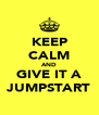 KEEP CALM AND GIVE IT A JUMPSTART - Personalised Poster A4 size